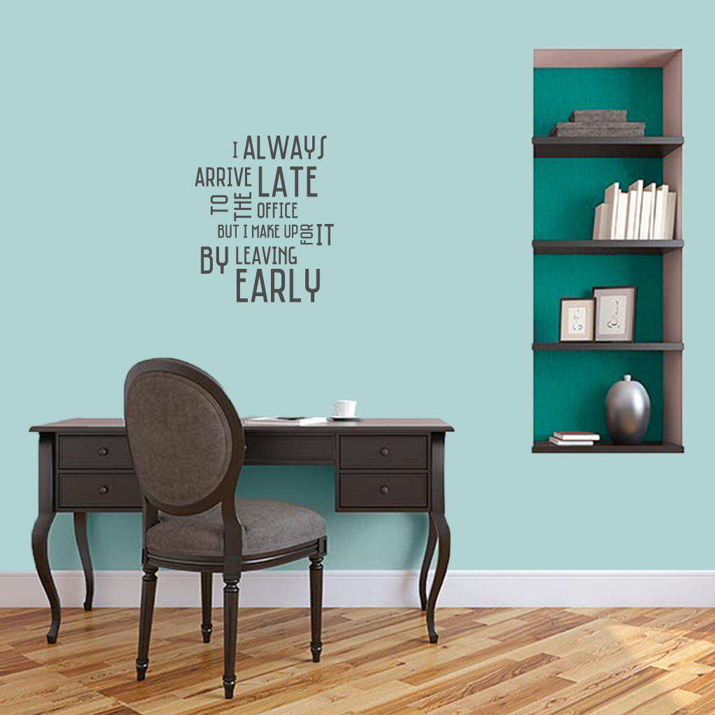 "I Always Arrive Late To The Office Wall Decal 15"" wide x 18"" tall Sample Image"