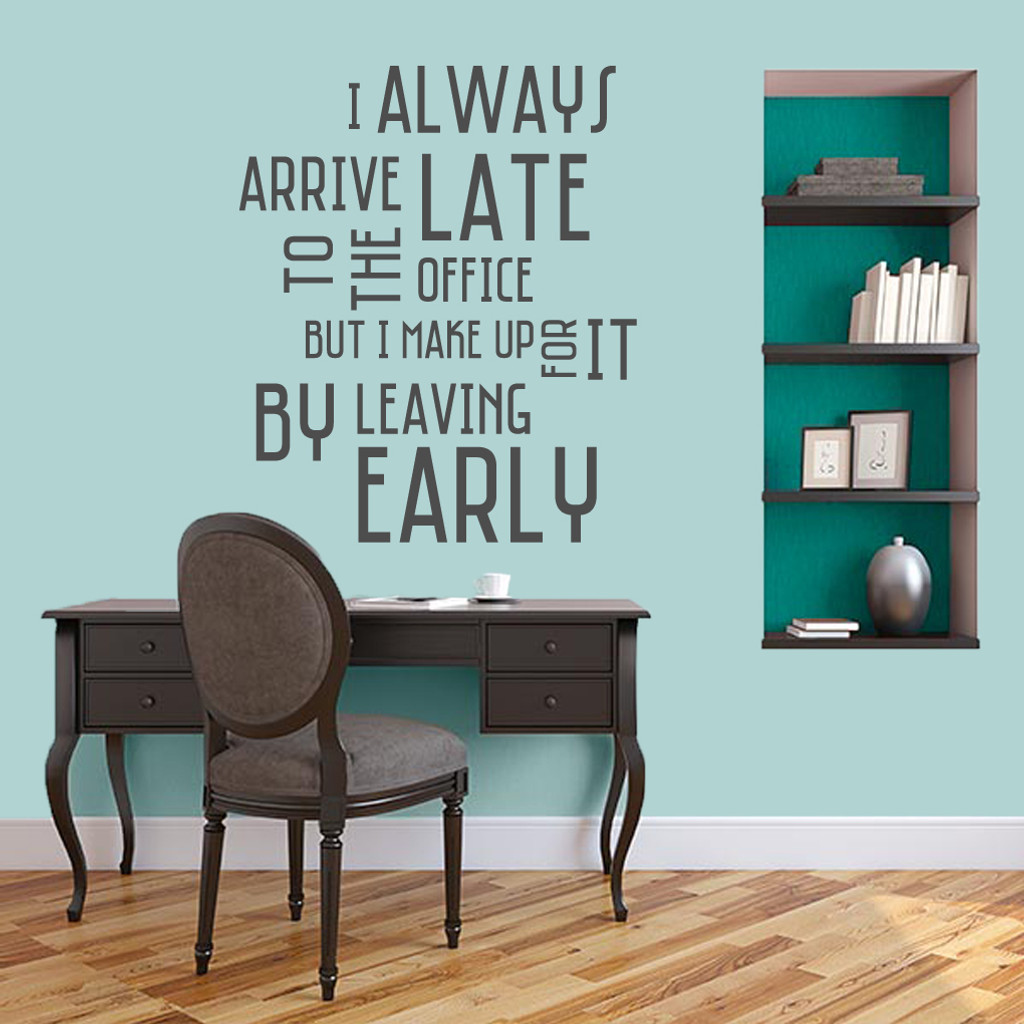 "I Always Arrive Late To The Office Wall Decal 30"" wide x 36"" tall Sample Image"
