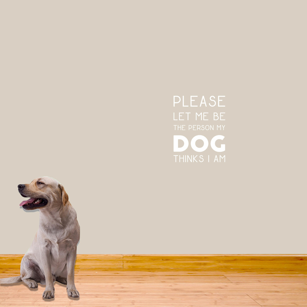 "The Person My Dog Thinks I Am Wall Decals 14"" wide x 18"" tall Sample Image"