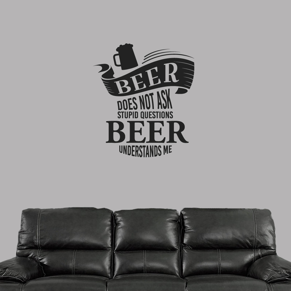 "Beer Does Not Ask Stupid Questions Wall Decal 32"" wide x 36"" tall Sample Image"