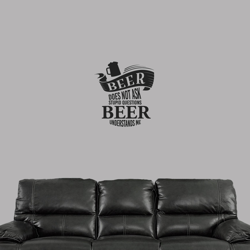 "Beer Does Not Ask Stupid Questions Wall Decal 22"" wide x 24"" tall Sample Image"