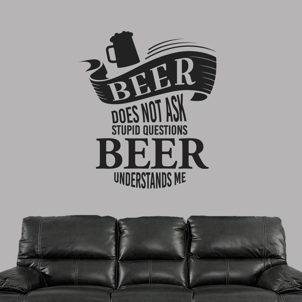 "Beer Does Not Ask Stupid Questions Wall Decal 42"" wide x 48"" tall Sample Image"