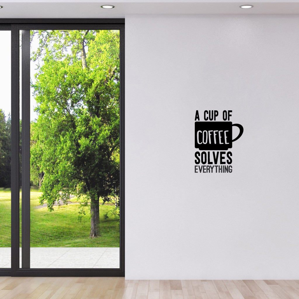 """A Cup Of Coffee Solves Everything Wall Decal 14"""" wide x 18"""" tall Sample Image"""