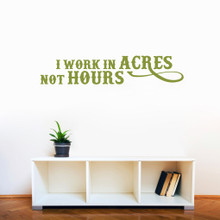 "I Work In Acres Not Hours Wall Decals 48"" wide x 10"" tall Sample Image"