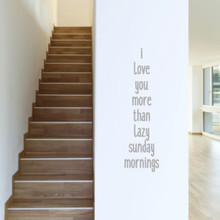 """I Love You More Than Lazy Sunday Mornings Wall Decals 10"""" wide x 36"""" tall Sample Image"""