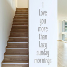 """I Love You More Than Lazy Sunday Mornings Wall Decals 16"""" wide x 60"""" tall Sample Image"""