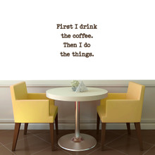 """First I Drink The Coffee Wall Decal 24"""" wide x 20"""" tall Sample Image"""