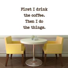 """First I Drink The Coffee Wall Decal 36"""" wide x 30"""" tall Sample Image"""