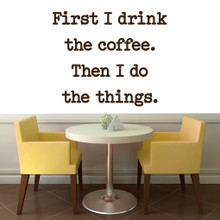 """First I Drink The Coffee Wall Decal 48"""" wide x 40"""" tall Sample Image"""