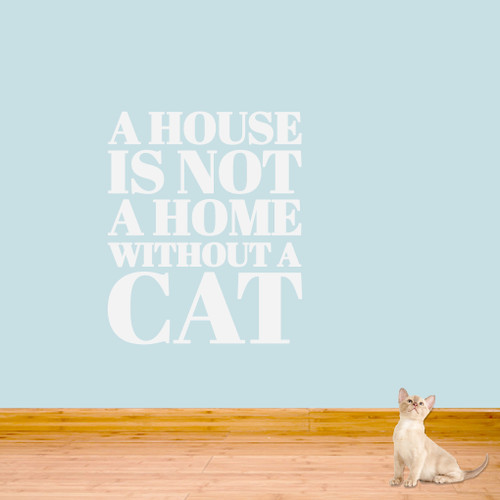 "A House Is Not A Home Without A Cat Wall Decals 30"" wide x 36"" tall Sample Image"