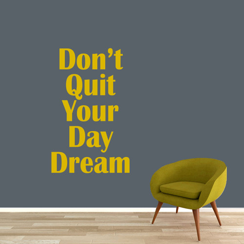"Don't Quit Your Day Dream Wall Decal 30"" wide x 48"" tall Sample Image"