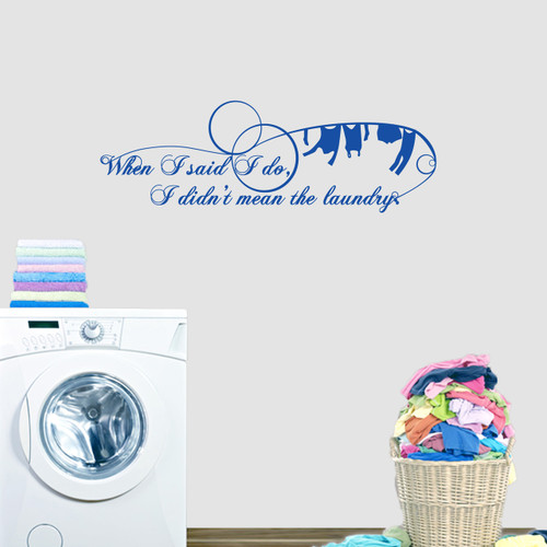 """When I Said I Do I Didn't Mean The Laundry Wall Decals 36"""" wide x 12"""" tall Sample Image"""