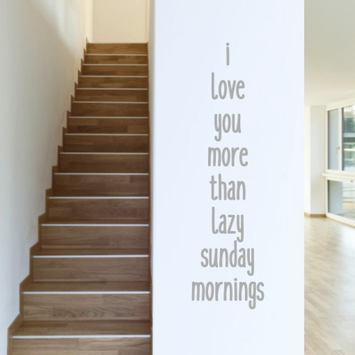 "I Love You More Than Lazy Sunday Mornings Wall Decals 13"" wide x 48"" tall Sample Image"
