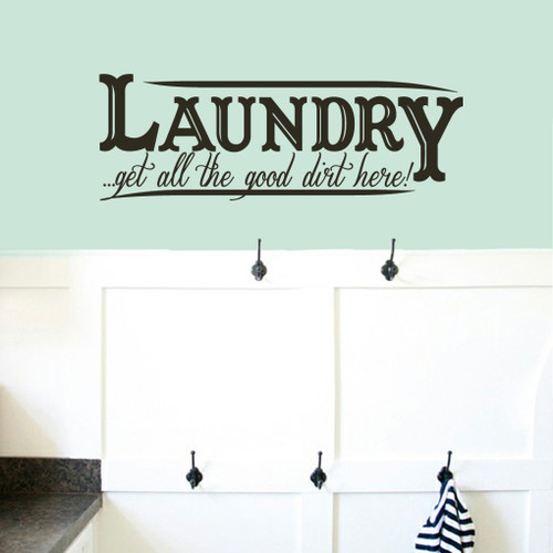 """Laundry Get All the Good Dirt Here Wall Decals 46"""" wide x 16"""" tall Sample Image"""