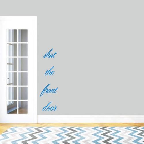 "Shut The Front Door Wall Decals 14"" wide x 48"" tall Sample Image"