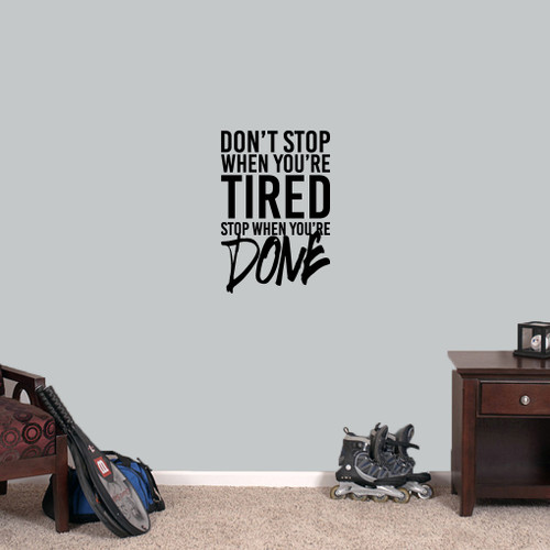 """Don't Stop When You're Tired Stop When You're Done Wall Decal 16"""" wide x 24"""" tall Sample Image"""