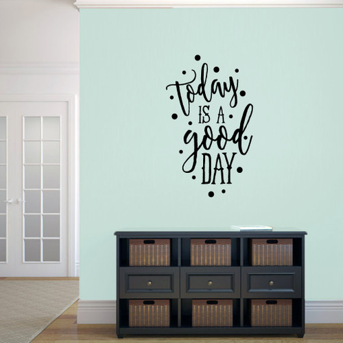 "Today Is A Good Day Wall Decal 22"" wide x 36"" tall Sample Image"