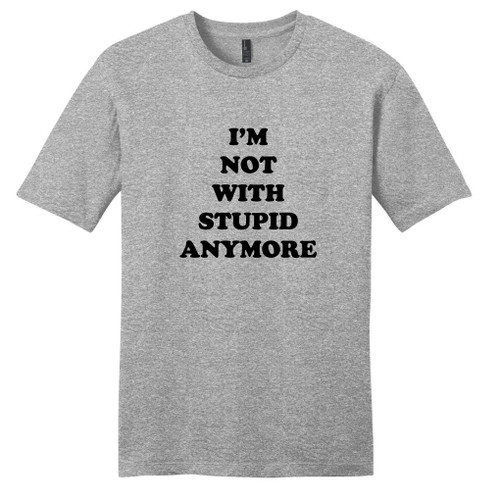 Light Heathered Gray I'm Not With Stupid Anymore T-Shirt
