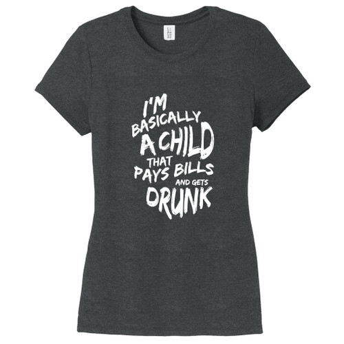 Black Frost I'm Basically A Child That Pays Bills And Gets Drunk Women's Fitted T-Shirt