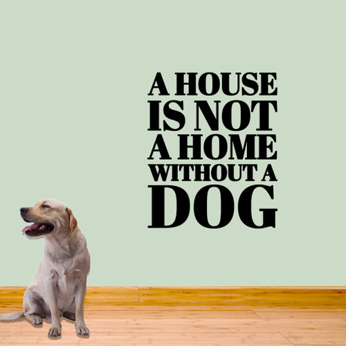 """A House Is Not A Home Without A Dog Wall Decals 30"""" wide x 36"""" tall Sample Image"""