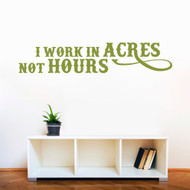 """I Work In Acres Not Hours Wall Decals 60"""" wide x 12"""" tall Sample Image"""