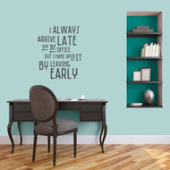 "I Always Arrive Late To The Office Wall Decal 20"" wide x 24"" tall Sample Image"