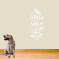 "It's The Dog's House Wall Decal 16"" wide x 36"" tall Sample Image"