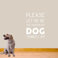 "The Person My Dog Thinks I Am Wall Decals 26"" wide x 36"" tall Sample Image"