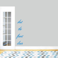 "Shut The Front Door Wall Decals 14"" wide x 48"" tall Sample Image"