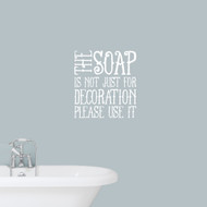 """The Soap Is Not Just For Decoration Wall Decals 22"""" wide x 24"""" tall Sample Image"""