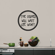 "The Dishes Will Wait Life Won't Wall Decals 22"" wide x 22"" tall Sample Image"