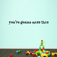 """You're Gonna Miss This Wall Decals 48"""" wide x 5"""" tall Sample Image"""