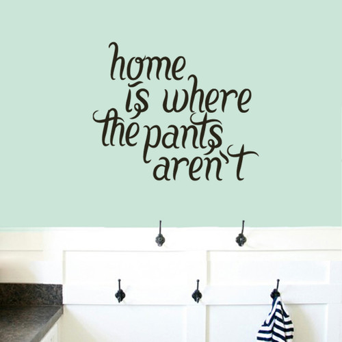 """Home Is Where The Pants Aren't Wall Decals 36"""" wide x 30"""" tall Sample Image"""