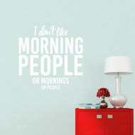 "I Don't Like Morning People Wall Decal 36"" wide x 36"" tall Sample Image"