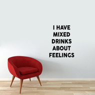 "I Have Mixed Drinks About Feelings Wall Decal 28"" wide x 36"" tall Sample Image"