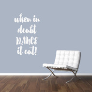 """When In Doubt Dance It Out Wall Decal 22"""" wide x 36"""" tall Sample Image"""