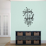 """Today Is A Good Day Wall Decal 22"""" wide x 36"""" tall Sample Image"""