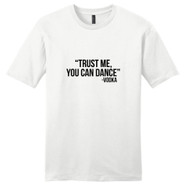 White Trust Me You Can Dance T-Shirt