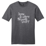 Heathered Charcoal Home Is Where The Pants Aren't T-Shirt