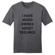 Heathered Charcoal I Have Mixed Drinks About Feelings T-Shirt