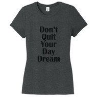 Black Frost Don't Quit Your Day Dream Women's Fitted T-Shirt