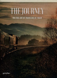 The Journey - The Fine Art of Travelling by Train