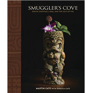 Smuggler's Cove: Exotic Cocktails, Rum and the Cult of Tiki