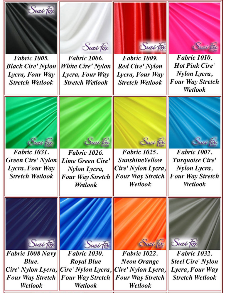 "Wet Look Lycra Spandex (Cire') Fabrics.  85% Nylon. 15% Lycra. This is a four way stretch fabric. Wet look lycra fabrics have undergone a heat treatment to give them a ""Cire'"" medium shine finish. Wet look lycra is a very stretchy fabric, it hugs the body but is extremely comfortable, and dries quickly. Available in black, white, red, turquoise, navy blue, royal blue, hot pink, lime green, green, yellow, steel gray, neon orange Wet Look.  Hand wash inside out in cold water, line dry. Iron inside out on low heat. Do not bleach."