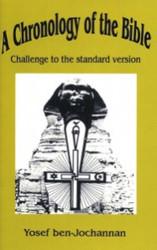 A Chronology of the Bible: Challenge to the Standard Version - Yosef ben-Jochannan
