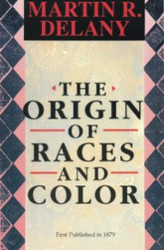 The Origin of Races and Color - Martin R. Delany