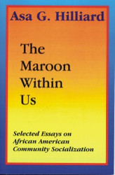 The Maroon Within Us - Asa G. Hilliard III