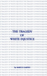 Front cover: The Tragedy of White Injustice