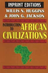 Introduction to African Civilizations, with Main Currents in Ethiopian History - Willis N. Huggins and John G. Jackson