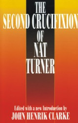The Second Crucifixion of Nat Turner - Ed. John Henrik Clarke